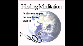 Healing Meditation, for those serving on the front lines of Covid-19
