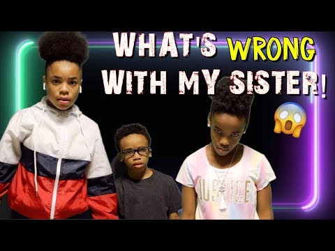 WHAT'S WRONG WITH MY SISTER!? ( KIDS SKIT)