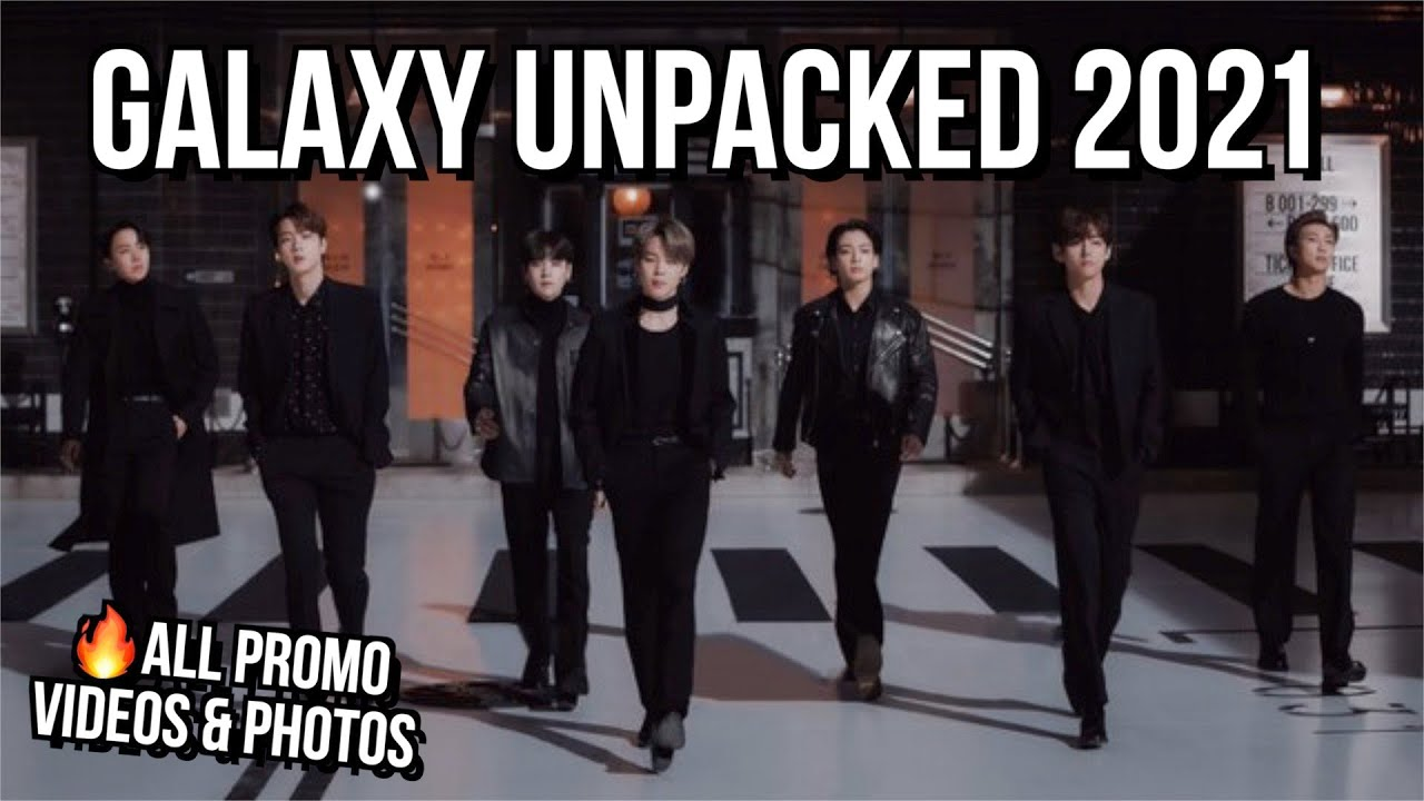 Bts Samsung Galaxy Unpacked 2021 All Photos Videos Youtube