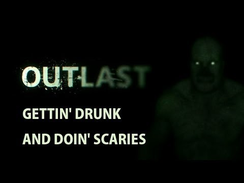 OUTLAST - Gettin' Drunk and Doing Scaries