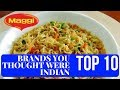 10 Foreign brands that you thought were Indian