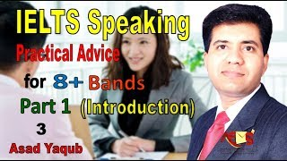 IELTS Speaking Part 1 - Tips and Tricks for 8 Bands - By Asad Yaqub Part 3