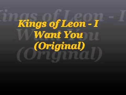 Kings of Leon - I Want You (Original)