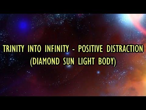 Trinity into Infinity  Positive Distraction Diamond Sun Light Body