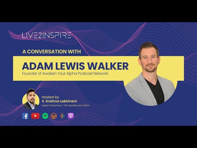 Live2Inspire Episode 6, interview with Adam Lewis Walker, Awaken Your Alpha Podcast Network