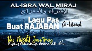 LAGU PAS BUAT RAJABAN!ISRA MI'RAJ al-hikmah qasidah modern.Cipt Harry Purnama