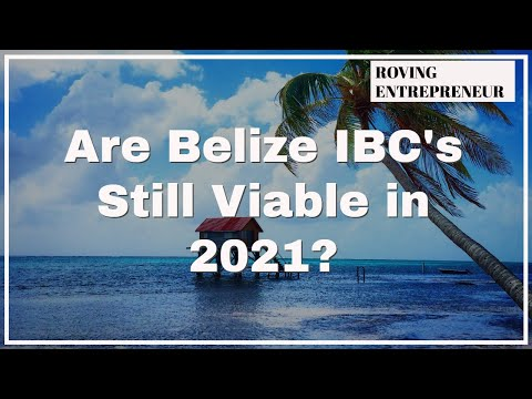 Are Belize IBC's Worthless in 2021?