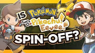 Are Pokémon Let's Go Pikachu & Let's Go Eevee Spin-Off Games?