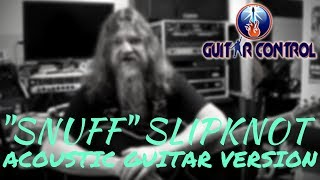 "Acoustic Guitar Version From ""Snuff"" By Slipknot - Easy Guitar Song Lesson"
