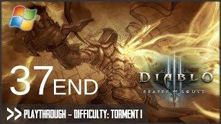 Diablo 3: Reaper of Souls (PC) - Pt.37 [Difficulty Torment I] END