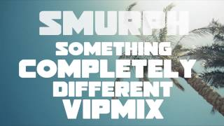 "Smurph - ""Something Completely Different"" (VIP MIX) [FREE DL]"