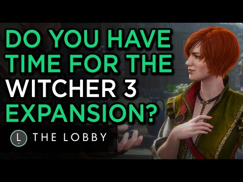 Do You Have Time for The Witcher 3 Expansion? - The Lobby