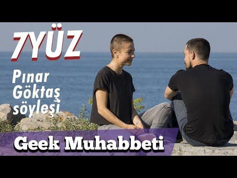 7YÜZ OYUNCUSU PINAR GÖKTAŞ İLE GEEK MUHABBETİ