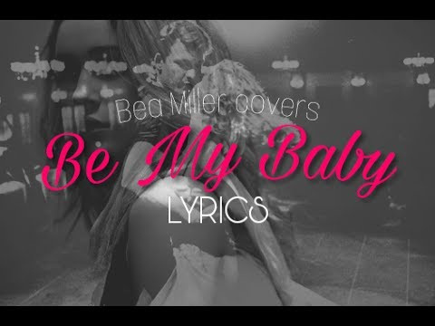 The Ronettes - Be My Baby (Bea Miller's Cover) LYRICS