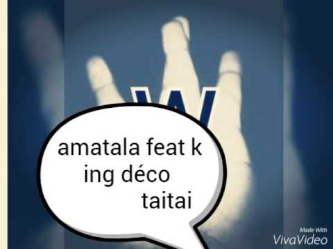 Amatala feat king déco taitai