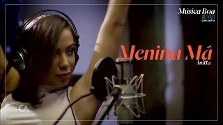 Baixar Anitta - Menina Má | Chamada Música Boa Ao Vivo 2017