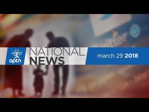 APTN National News March 29, 2018 – Using Twitter to get kids out of foster care