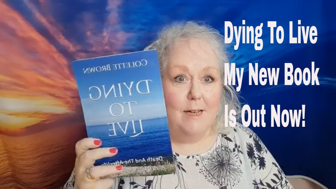 Dying To Live : Death And The Afterlife By Colette Brown is Now Out   Info On Book and Online Launch