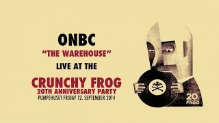 ONBC - The Warehouse (Live at the Crunchy Frog 20th Anniversary Party)