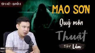 [Quyển 5 - Tập 5 Kết] Mao Sơn Quỷ Môn Thuật - Truyện Ma Có Thật MC Đình Soạn Kể