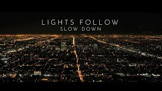 Lights Follow - Slow Down  OFFICIAL LYRIC VIDEO
