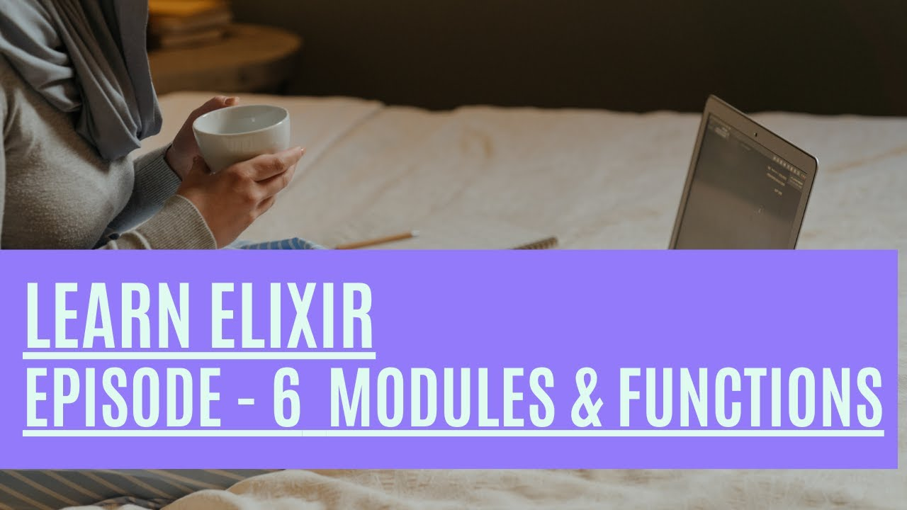 Learn How to Use Elixir Modules and Functions - Elixir Episode 6