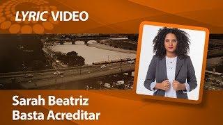Download Sarah Beatriz - Basta Acreditar [ LYRIC  ] MP3 song and Music Video