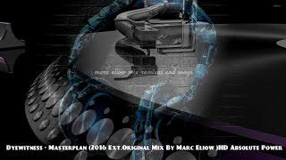 Dyewitness - Masterplan (2016 Ext.Original Mix By Marc Eliow )HD Absolute Power