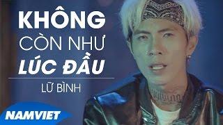Không Còn Như Lúc Đầu - Lữ Bình (MV 4K OFFICIAL)