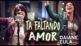 Tá Faltando Amor - Daiane e Eula thumbnail