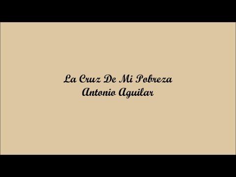 La Cruz De Mi Pobreza (The Cross Of My Poverty) - Antonio Aguilar (Letra - Lyrics)