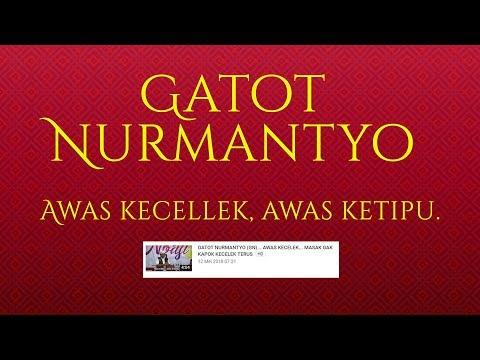 GATOT NURMANTYO (GN)... AWAS KECELEK... MASAK GAK KAPOK KECELEK TERUS