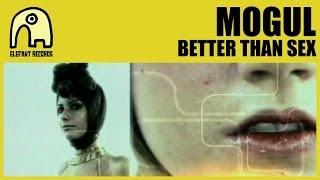MOGUL - Better Than Sex [Official]