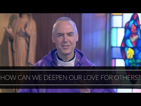 Deepening Our Love for Others   Homily: Father Ed Riley