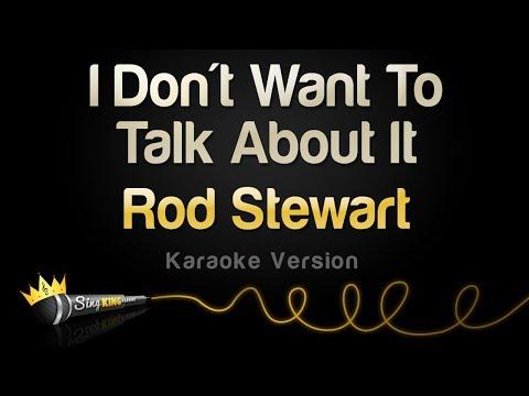 Rod Stewart - I Don't Want To Talk About It (Karaoke Version)