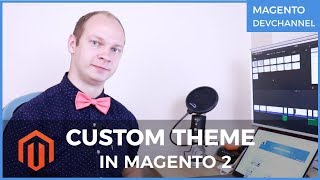 How to build Custom Theme in Magento 2 | Max Pronko (4K)