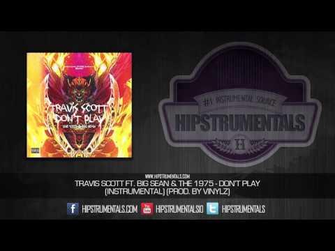 Travis Scott Ft. Big Sean & The 1975 - Don't Play [Instrumental] (Prod. By Vinylz)