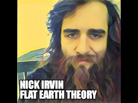 Nick Irvin - Flat Earth Theorist