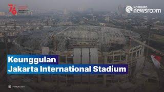 Terus Dikebut, Stadion JIS Punya Banyak Keunggulan
