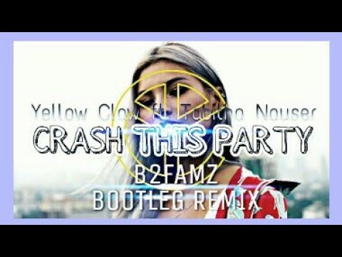 Yellow Claw - Crash This Party ft. Tabitha Nauser [B2FAMZ BOOTLEG REMIX]