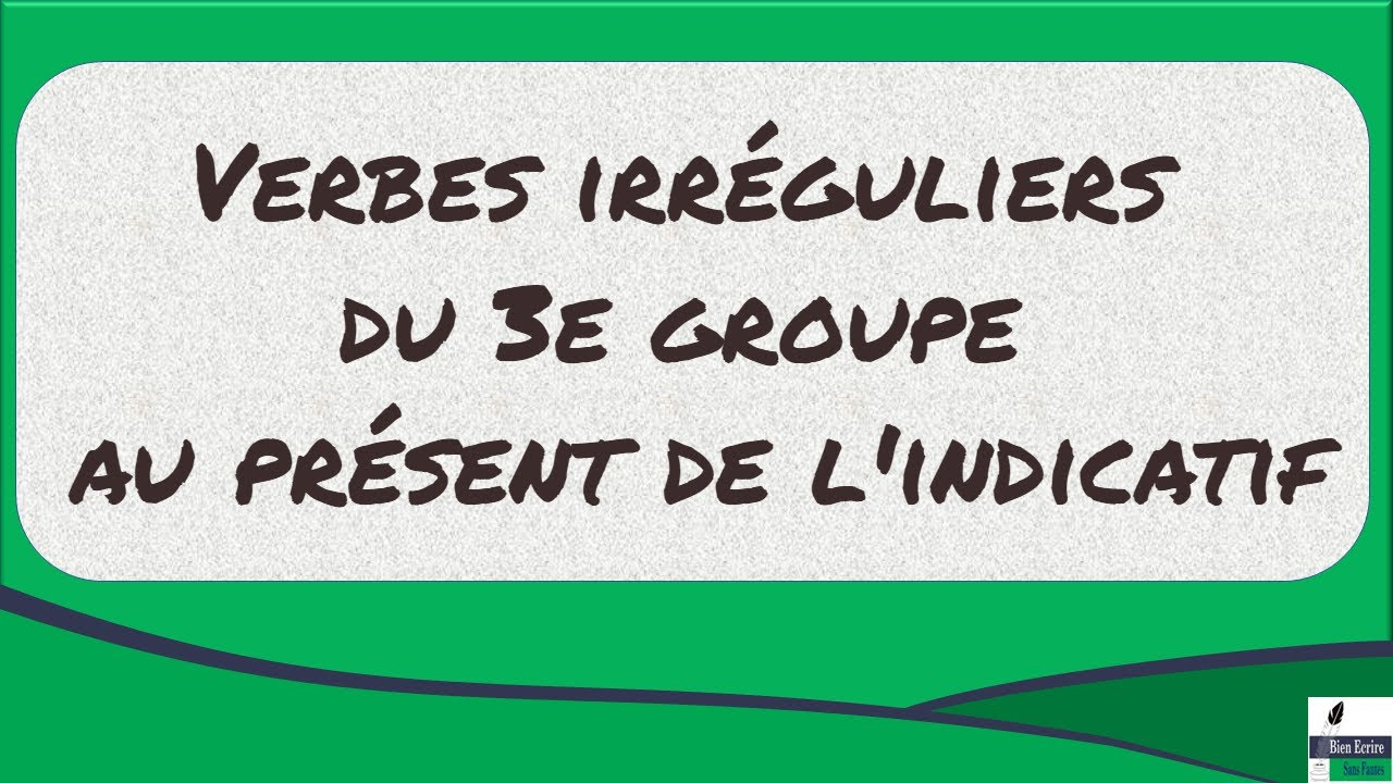 Verbes Irreguliers 3e Groupe Au Present De L Indicatif Youtube
