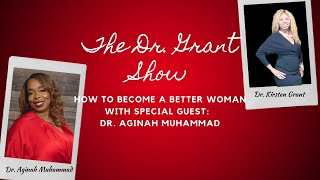 The Dr. Grant Show:  How to Become A Better Woman with Dr. Aginah Muhammad