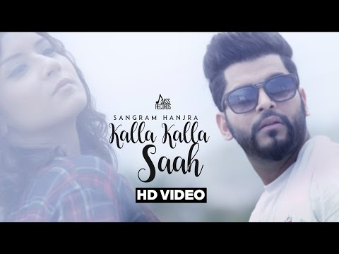 Kalla Kalla Saah| ( Full HD)  | Sangram Hanjra | New Punjabi Songs 2017 | Latest Punjabi Songs 2017