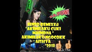 """FINTO REMIXER DJ """"AKIMALAKU CUKI MAIMONA // AKIMALAKU NGOCOK AISHYA DJ MANTAP👍 2018"""