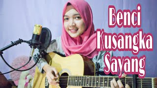 Benci Kusangka Sayang - Sonia (Live Guitar Cover by Nafidha)