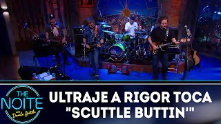 Ultraje a Rigor toca Scuttle Buttin   The Noite (19/10/18)
