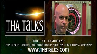 "THA Talks - Jonathan Zap – ""Zap Oracle"", ""Human Metamorphosis and the Singularity Archetype"""
