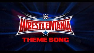 WWE Wrestle Mania 32 Official Theme Song