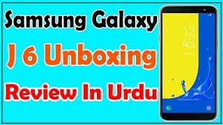 samsung J6 Unboxing & Review In Urdu/hindi june 2018