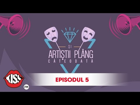 Si artistii plang cateodata (Ep. 5)